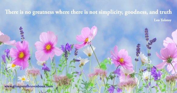 There is no greatness where there is not simplicity, goodness, and truth Leo Tolstoy