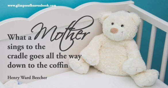 What a mother sings to the cradle goes all the way down to the coffin   Henry Ward Beecher