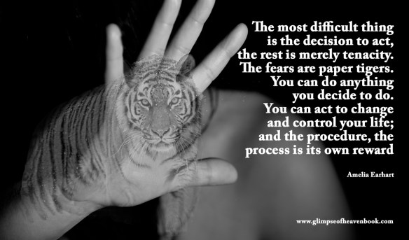 The most difficult thing is the decision to act, the rest is merely tenacity. The fears are paper tigers. You can do anything you decide to do. You can act to change and control your life; and the procedure, the process is its own reward Amelia Earhart