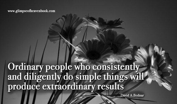 Ordinary people who consistently and diligently do simple things will produce extraordinary results David A. Bednar