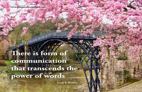 There is form of communication  that transcends the  power of words   Joseph B. Wirthlin