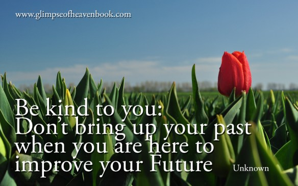Be kind to you: Don't bring up your past when you are here to  improve your Future