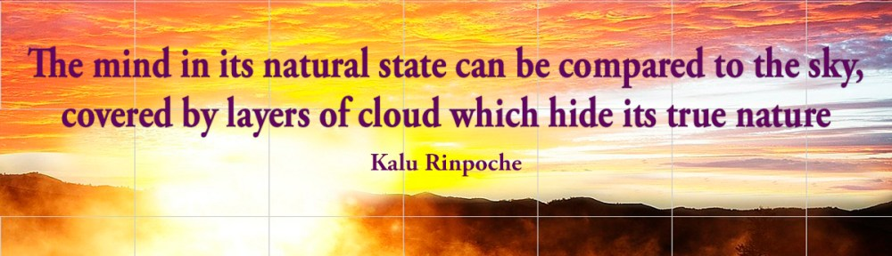 The mind in its natural state can be compared to the sky, covered by layers of cloud which hide its true nature Kalu Rinpoche