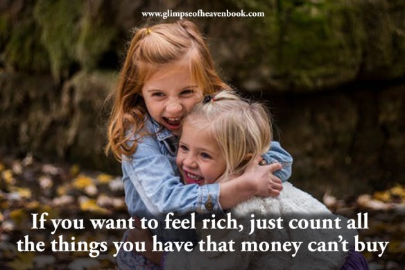 If you want to feel rich, just count all the things you have that money can't buy Unknown