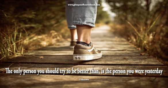The only person you should try to be better than, is the person you were yesterday Unknown