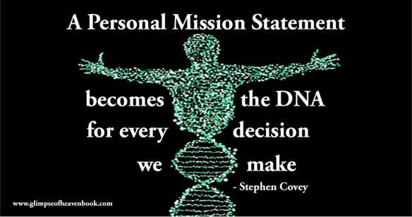 A personal mission statement becomes the DNA for every decision we make Stephen Covey