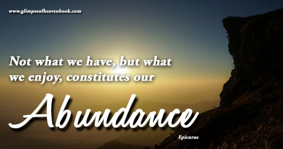 Not what we have, but what we enjoy, constitutes our Abundance Epicurus
