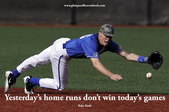 Yesterday's home runs don't win today's games Babe Ruth