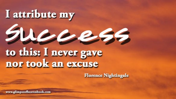 I attribute my success to this: I never gave nor took an excuse Florence Nightingale
