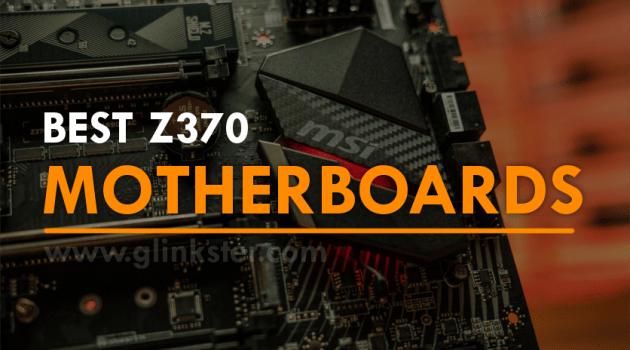 Best Z370 Motherboard for Intel Coffee Lake Processors