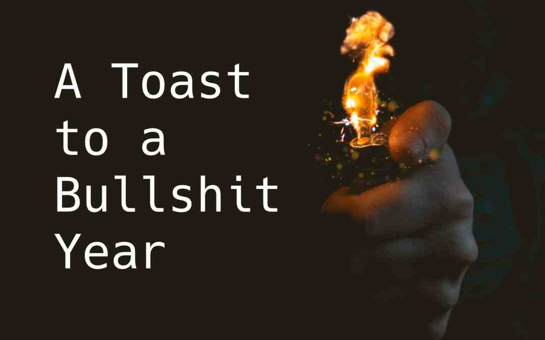 A Toast to a Bullshit Year