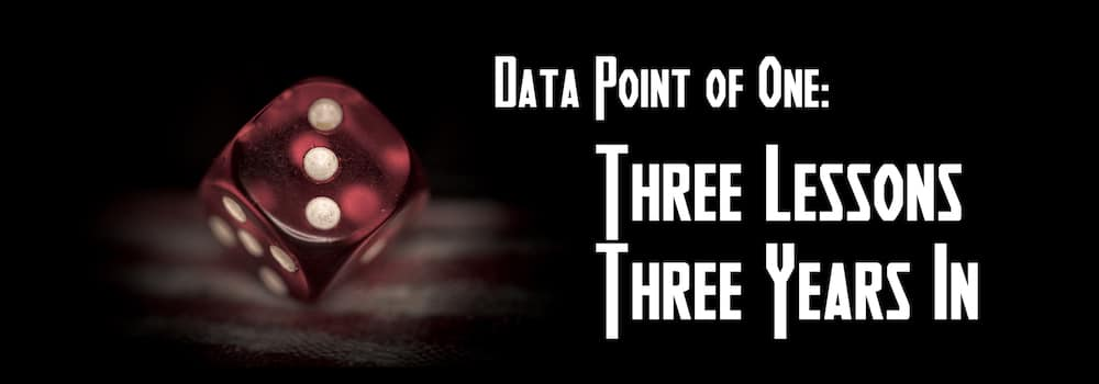 Data Point of One: Three Lessons Three Years In
