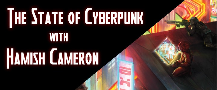The State of Cyberpunk – Hamish Cameron