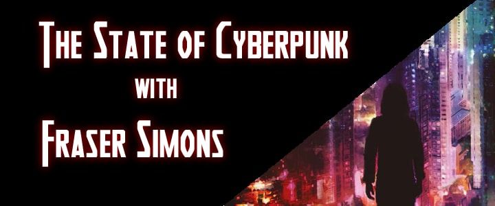 The State of Cyberpunk – Fraser Simons