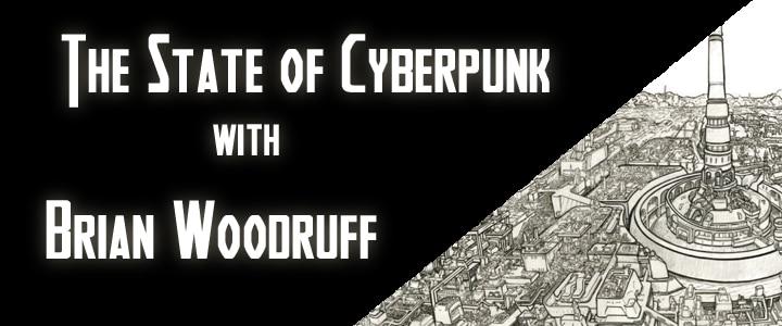 The State of Cyberpunk – Brian Woodruff