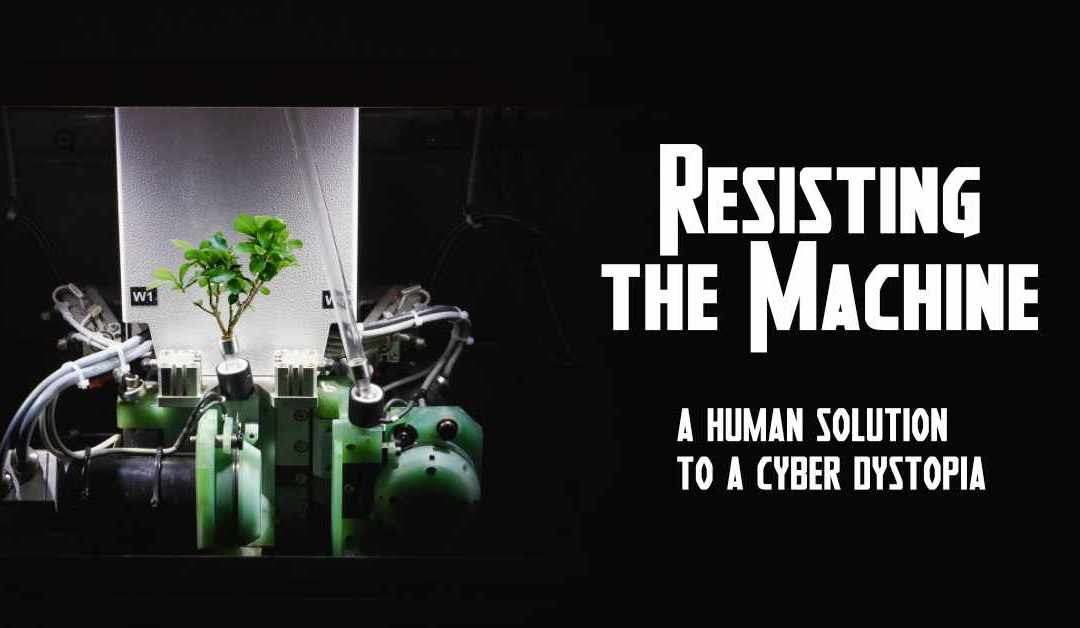 Resisting the Machine: A Human Solution to the Cyber Dystopia