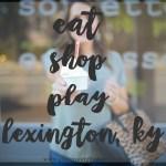 eat, shop, play lexington, ky