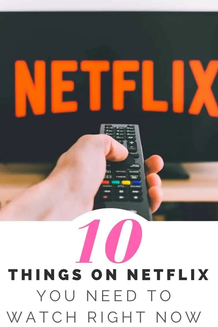 10 things on netflix you need to watch right now