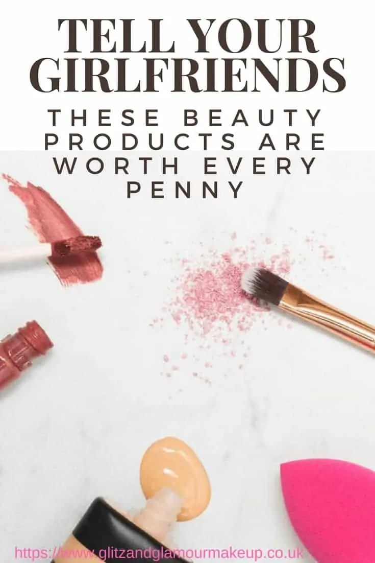tell your girl friends beauty products that are worth every penny
