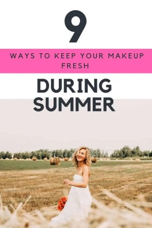 9 ways to keep your makeup looking fresh during summer