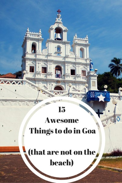 15 Awesome Alternative Things to do in Goa (that are not on the beach)