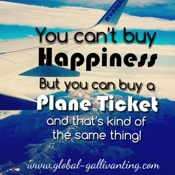 you can't buy happiness but you can buy a plane ticket