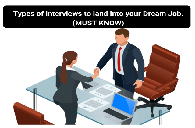 Types of Interviews to land into your Dream Job (MUST KNOW)
