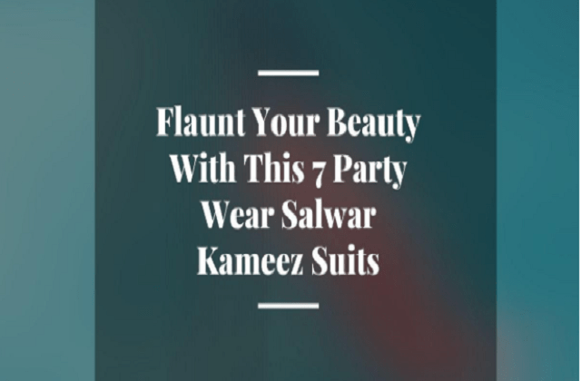 Flaunt Your Beauty With This 7 Party Wear Salwar Kameez Suits