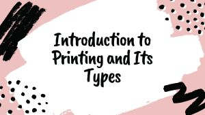 Introduction to Printing and Its Types