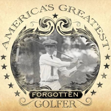 America's Greatest Forgotten Golfer