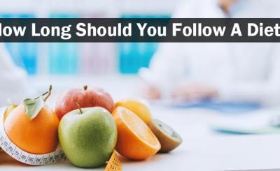 How Long Should You Follow A Diet