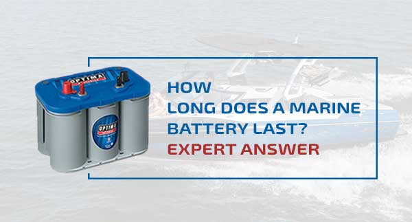 How Long Does a Marine Battery Last? Expert Answer