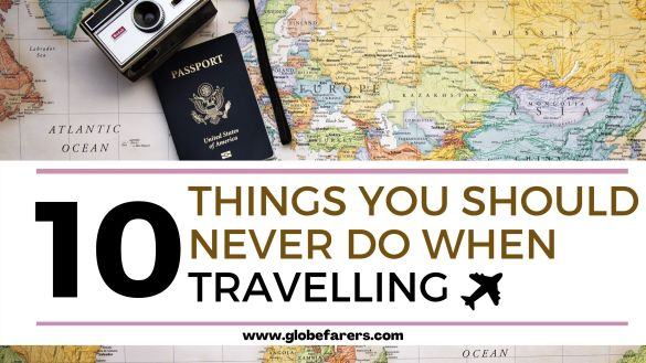 10 Things you should never do when traveling