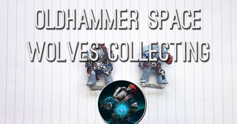 Oldhammer Space Wolves collecting