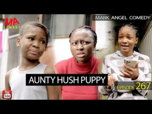 Comedy Video: AUNTY HUSH PUPPY (Mark Angel Comedy)