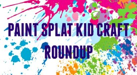 Paint Splat Kid Craft Roundup