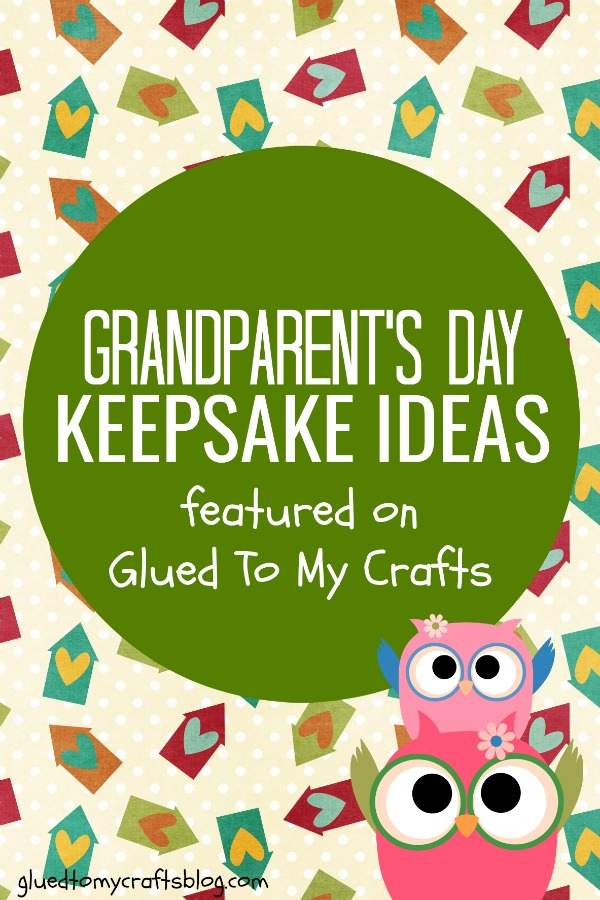Keepsake Ideas For National Grandparent S Day Glued To My Crafts