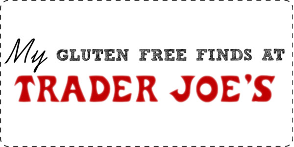 Gluten Free Finds @ Trader Joe's (Part 1)