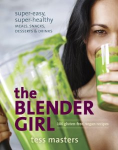 The Blender Girl: Super-Easy, Super-Healthy Meals, Snacks, Desserts, and Drinks--100 Gluten-Free, Vegan Recipes! Kindle Edition