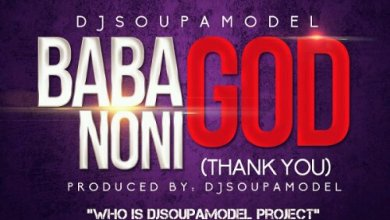 Photo of DJ Soupamodel – Thank You (Baba God Noni) [DOWNLOAD]