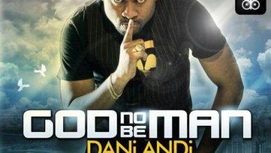 Photo of New MusIc : DANi ANDi – God No Be Man [Download + Lyrics]