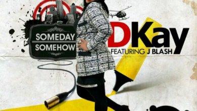 Photo of New MusIc : Dkay – Someday Somehow ft. J Blash