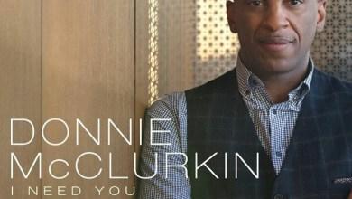 "Photo of Donnie McClurkin Releases New Single ""I Need You"" ~ LISTEN! | @Donnieradio"