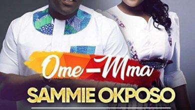 Photo of #GMPSundayChoice: Sammie Okposo – 'Ome Mma' Ft. Ntokozo Mbambo   Lyrics