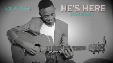 Photo of AUDiO :: Kaestrings – He's Here (Ga Shi Nan) + Lyrics | #HallelujahChallenge