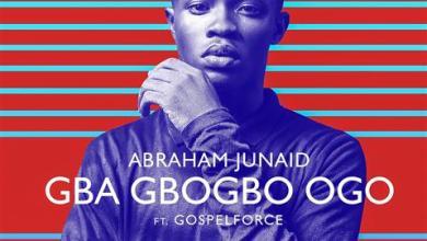 Photo of MUSiC :: Abraham Junaid – 'Gba Gbogbo Ogo' ft. Gospel Force