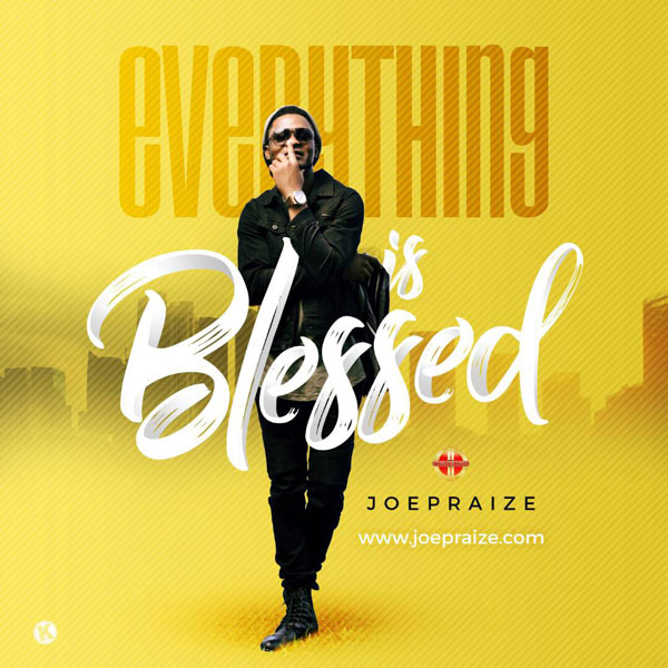 Everything is Blessed - Joe Praize