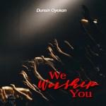 Dunsin Oyekan - We Worship You