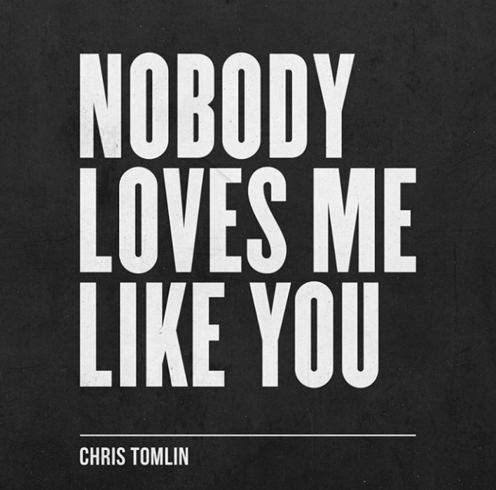 Chris Tomlin - Nobody Love Me Like You