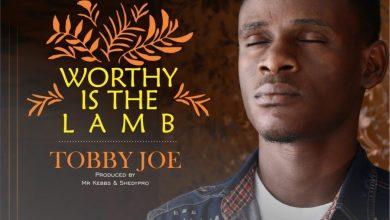 Photo of MUSiC :: Tobby Joe – Worthy is the Lamb